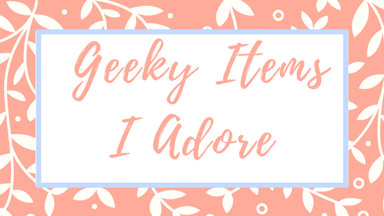 Geeky Items I Adpre